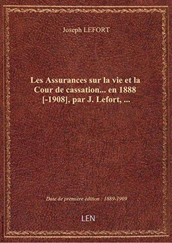 Les Assurances surlavie etla Cour decassation…en1888 [-1908], parJ.Lefort, … par Joseph LEFORT