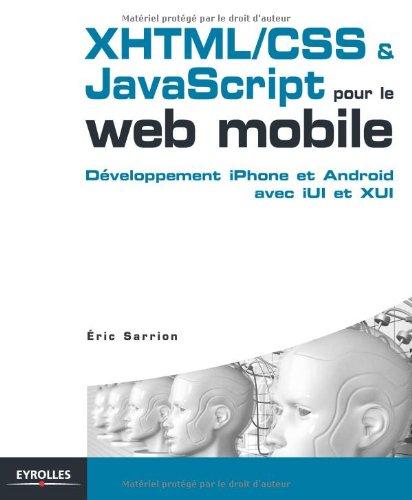 XHTML/CSS et JavaScript pour le web mobile: Dveloppement iPhone et Android avec iUl et XUl