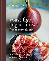 Roast Figs, Sugar Snow: Food to Warm the Soul