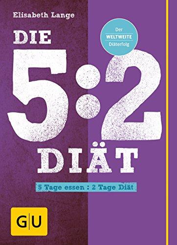 Die 5:2-Diät: 5 Tage essen - 2 Tage Diät (2-tages-diät)