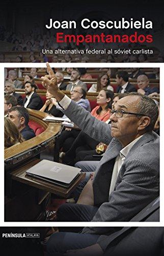 Empantanados: Una alternativa federal al sóviet carlista (ATALAYA) por Joan Coscubiela Conesa