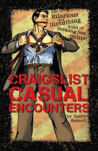 craigslist-casual-encounters-the-hilarious-and-disturbing-world-of-seeking-sex-online-by-henry-russe