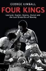 Four Kings: Leonard, Hagler, Hearns, Duran and the Last Great Era of Boxing: Leonard, Hagler, Hearns and Duran and the Last Great Era of Boxing by George Kimball (2008-07-03)