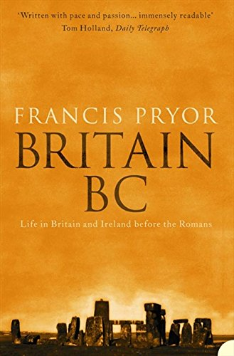 Britain BC: Life in Britain and Ireland Before the Romans por Francis Pryor