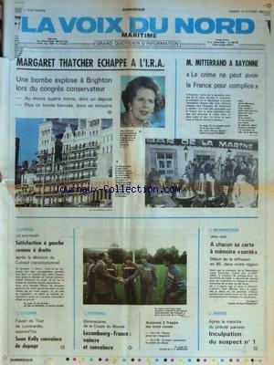 VOIX DU NORD (LA) [No 12526] du 13/10/1984 - MARGARET THATCHER ECHAPPE A L'IRA - UNE BOMBE EXPLOSE A BRIGHTON - LOI ANTITRUST - SATISFACTION A GAUCHE COMME A DROITE - LES SPORTS - FOOT - CYCLISME - APRES LE MEURTRE DU POLICIER PARISIEN - INCULPATION - MITTERRAND A BAYONNE
