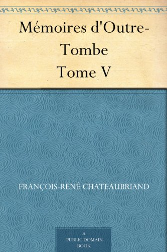 Mémoires d'Outre-Tombe Tome V