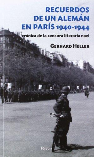 Recuerdos de un alemán en París 1940-1944: Crónica de la censura literaria nazi (Siglo XX) por Gerhard Heller (1909-1982)