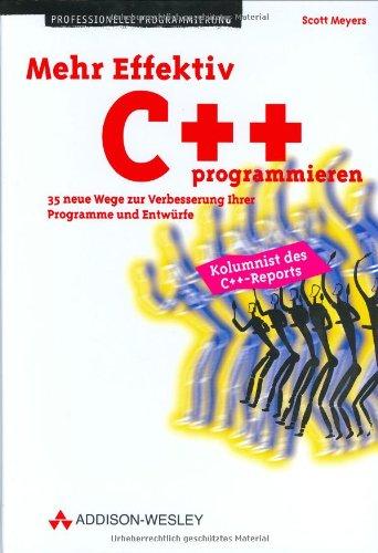 Mehr Effektiv C++ programmieren 35 neue Wege zur Verbesserung Ihrer Programme und Entwürfe (Programmer's Choice)