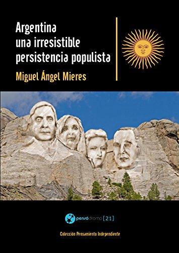 Argentina, una irresistible persistencia populista (Colección Pensamiento Independiente)