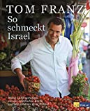 So schmeckt Israel. Meine Lieblingsrezepte aus der israelischen Küche, gewürzt mit einer Prise Heimat - Tom Franz