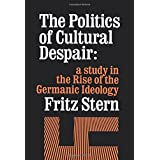 California Library Reprint Series: The Politics of Cultural Despair: a study in the Rise of the Germanic Ideology