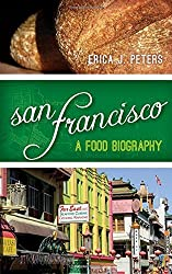 San Francisco: A Food Biography (Big City Food Biographies) by Erica J. Peters (2013-08-22)