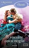 Il visconte cerca moglie (I Romanzi Classic)