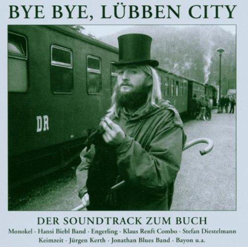 Preisvergleich Produktbild Bye Bye,  Lübben City: Bluesfreaks,  Tramps und Hippies in der DDR (Soundtrack zum Buch)