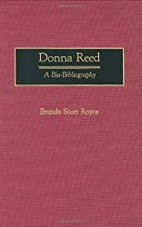 Donna Reed: A Bio-Bibliography (Bio-Bibliographies in the Performing Arts) by Brenda Scott Royce (1990-11-26)