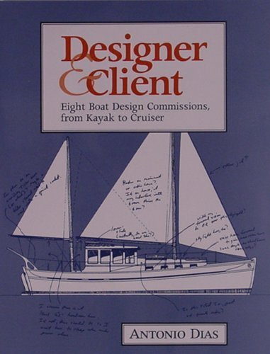 Designer & Client: Eight Boat Design Commissions, from Kayak to Cruiser Reprint edition by Dias, Antonio (1998) Paperback
