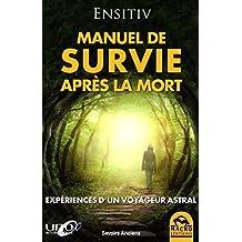 Le manuel de survie après la mort: Expériences d'un voyageur astral.