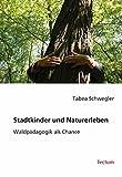 Stadtkinder und Naturerleben. Waldpädagogik als Chance - Tabea Schwegler