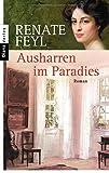 Ausharren im Paradies - Renate Feyl