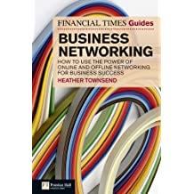 FT Guide to Business Networking: How to use the power of online and offline networking for business success (The FT Guides)