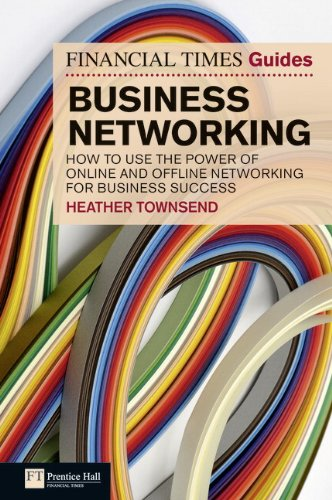 ft-guide-to-business-networking-how-to-use-the-power-of-online-and-offline-networking-for-business-s