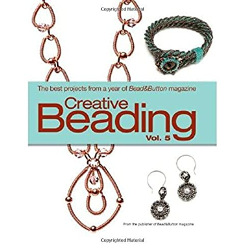 Creative Beading Vol. 5: The Best Projects From a Year Of Bead&button Magazine by Kalmbach Books (July 07,2010)