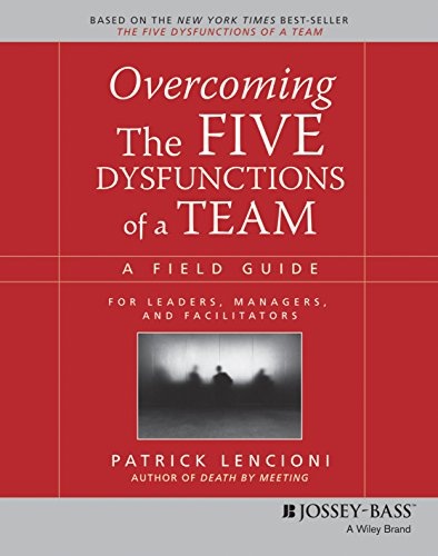 Overcoming the Five Dysfunctions of a Team: A Field Guide for Leaders, Managers, and Facilitators [Paperback] [Jan 01, 2010] Patrick Lencioni