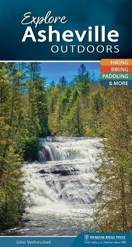 Explore Asheville Outdoors: Hiking, Biking, Paddling, & More (Explore Outdoors) por John Verhovshek