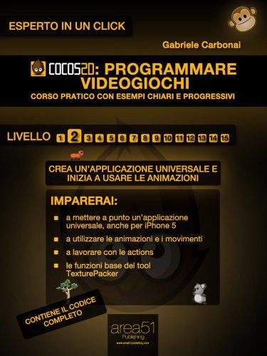 Cocos2d: programmare videogiochi. Livello 2 (Esperto in un click)