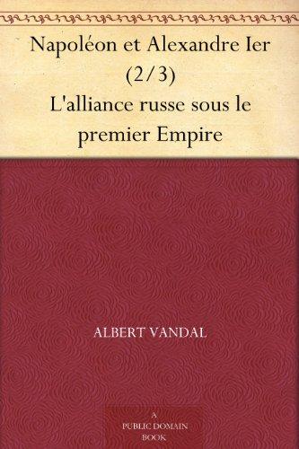 Napolon et Alexandre Ier (2/3) L'alliance russe sous le premier Empire