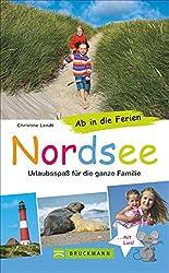 Familienreiseführer Nordsee und Nordseeküste: Ab in die Ferien - Nordsee. Alles für den Familienurlaub mit Kindern an der Nordseeküste von Sylt bis Ostfriesland. Urlaubsspaß für die ganze Familie.