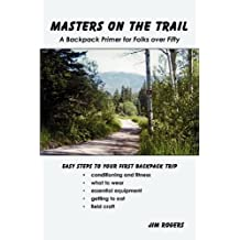Masters on the Trail a Backpack Primer for Folks Over Fifty