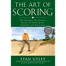 The Art of Scoring: The Ultimate On-Course Guide to Short Game Strategy and Technique (English Edition)