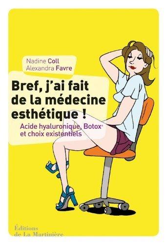 Bref. j'ai fait de la mdecine esthtique : Acide hyaluronique. Botox et choix existentiels de Coll. Nadine (2012) Broch