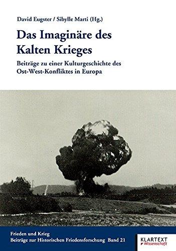 Das Imaginäre des Kalten Krieges: Beiträge zu einer Kulturgeschichte des Ost-West-Konfliktes in Europa<br> (Frieden und Krieg, Beiträge zur Historischen Friedensforschung)