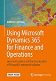 Using Microsoft Dynamics 365 for Finance and Operations: Learn and understand the functionality of Microsoft's enterprise solution (English Edition)...