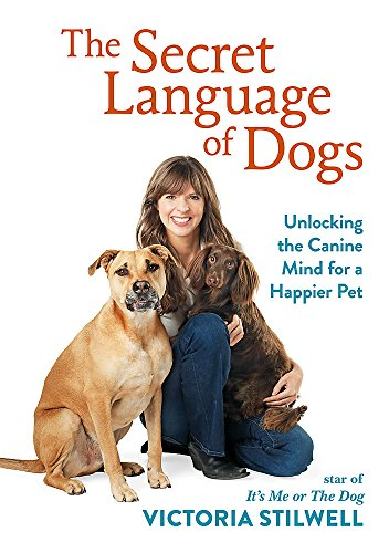 The Secret Language of Dogs: Unlocking the Canine Mind for a Happier Pet por Victoria Stilwell