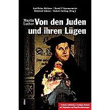 Von den Juden und ihren Lügen: Erstmals in heutigem Deutsch mit Originaltext und Begriffserläuterungen