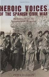 Heroic Voices of the Spanish Civil War: Memories from the International Brigades by Peter Darman (2009-04-24)