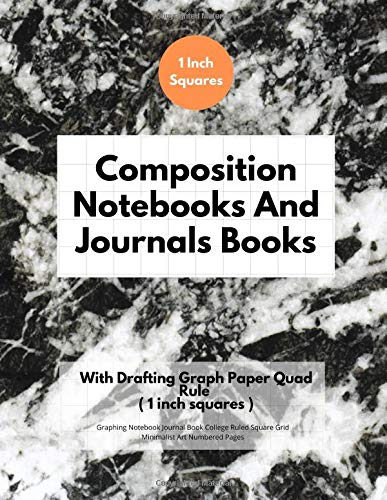 Composition Notebooks And Journals Books With Drafting Graph Paper Quad Rule ( 1 inch squares ): Graphing Notebook Journal Book College Ruled Square Grid Minimalist Art Numbered Pages Volume 75