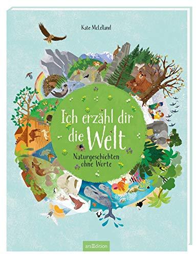 Ich erzähl dir die Welt: Naturgeschichten ohne Worte (Naturbilderbuch)