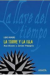La torre y la isla: La llave del tiempo, I (LITERATURA JUVENIL (a partir de 12 años) - La Llave del Tiempo nº 1) Versión Kindle