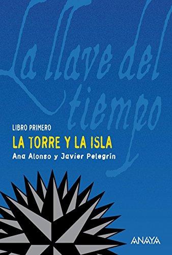 La torre y la isla (Literatura Juvenil (A Partir De 12 Años) - La Llave Del Tiempo) por Ana Alonso