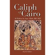 Caliph of Cairo: Al-Hakim bi-Amr Allah, 996-1021