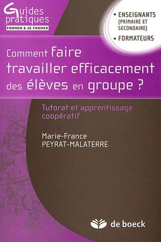 Commment Faire Travailler Efficacement des Eleves en Groupe Tutorat et Apprentissage Cooperatif par Marie-France Peyrat-Malaterre
