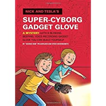 Nick and Tesla's Super-Cyborg Gadget Glove: A Mystery with a Blinking, Beeping, Voice-Recording Gadget Glove You Can Build Yourself by Bob Pflugfelder (2014-10-07)