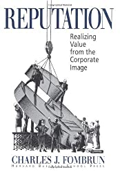 Reputation: Realizing Value from the Corporate Image by Charles J. Fombrun (1996-01-01)
