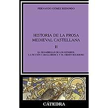 Historia de la prosa medieval castellana, II: El desarrollo de los géneros. La ficción caballeresca y el orden religioso: 2 (Crítica Y Estudios Literarios)