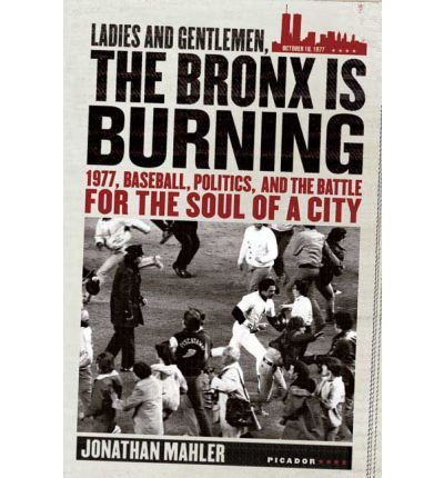 By Jonathan Mahler ( Author ) [ Ladies and Gentlemen, the Bronx Is Burning: 1977, Baseball, Politics, and the Battle for the Soul of a City By Mar-2006 Paperback par Jonathan Mahler