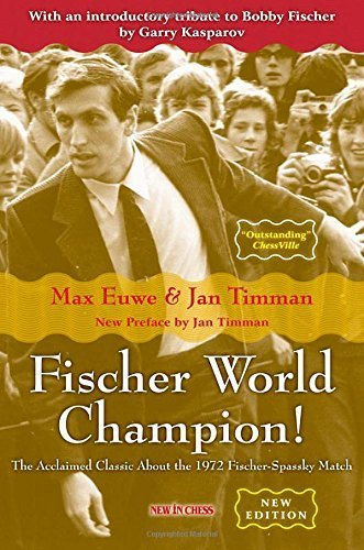 Fischer World Champion: The Acclaimed Classic About the 1972 Fischer-Spassky Match by Max Euwe (2009-05-16)